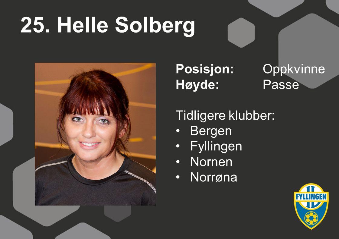25. Helle Solberg Posisjon:Oppkvinne Høyde:Passe Tidligere klubber: Bergen Fyllingen Nornen Norrøna