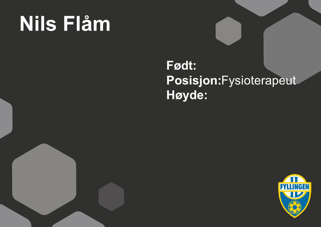 Nils Flåm Født: Posisjon:Fysioterapeut Høyde: