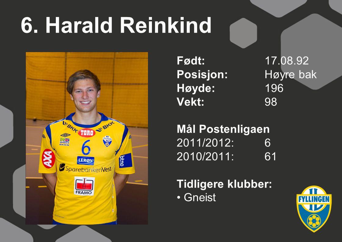 6. Harald Reinkind Født:17.08.92 Posisjon: Høyre bak Høyde:196 Vekt:98 Mål Postenligaen 2011/2012:6 2010/2011:61 Tidligere klubber: Gneist