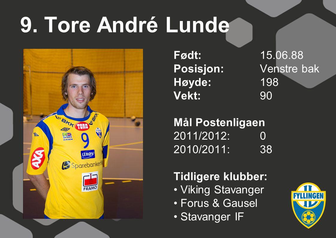 9. Tore André Lunde Født:15.06.88 Posisjon:Venstre bak Høyde:198 Vekt:90 Mål Postenligaen 2011/2012:0 2010/2011:38 Tidligere klubber: Viking Stavanger