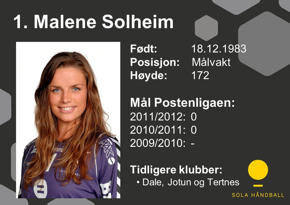 1. Malene Solheim Født: 18.12.1983 Posisjon: Målvakt Høyde:172 Mål Postenligaen: 2011/2012: 0 2010/2011: 0 2009/2010: - Tidligere klubber: Dale, Jotun
