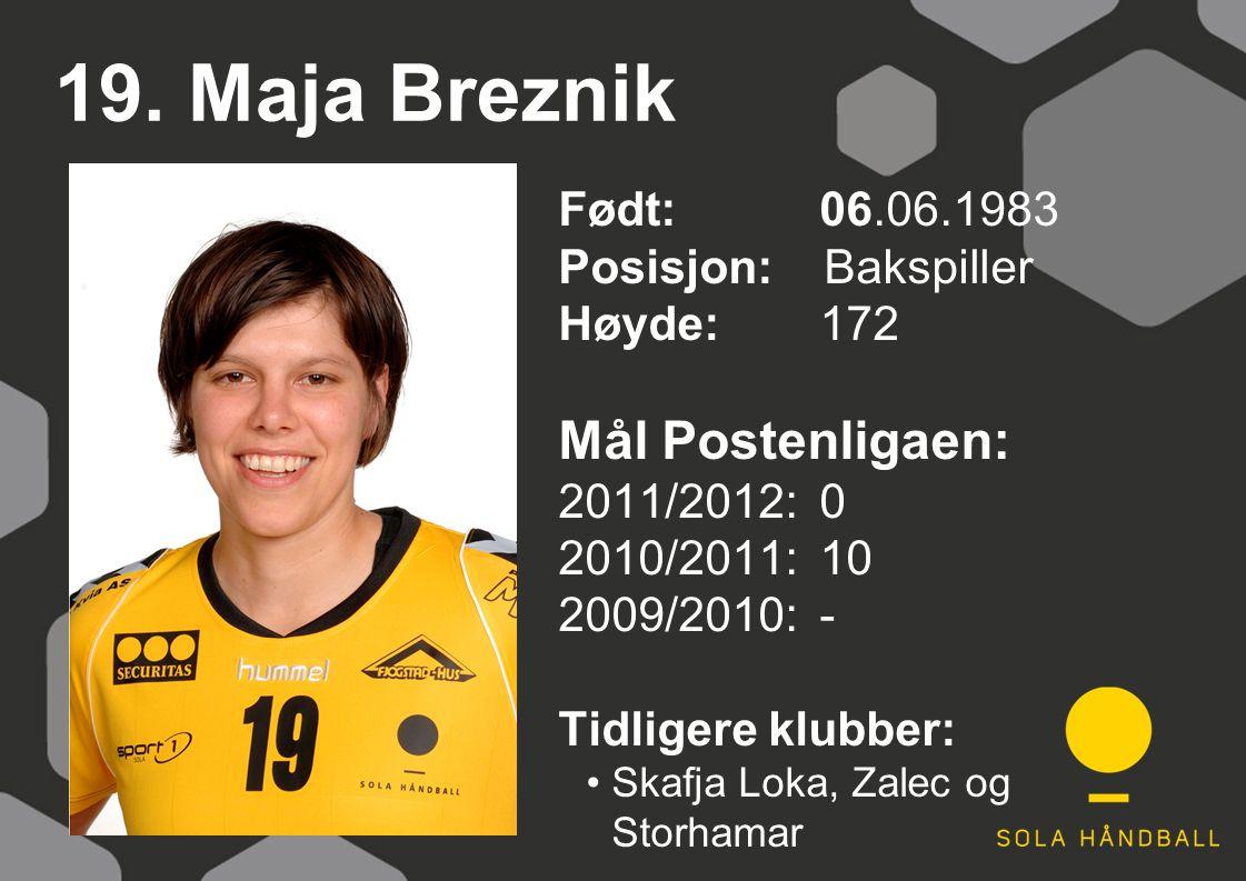 19. Maja Breznik Født: 06.06.1983 Posisjon: Bakspiller Høyde:172 Mål Postenligaen: 2011/2012: 0 2010/2011: 10 2009/2010: - Tidligere klubber: Skafja L