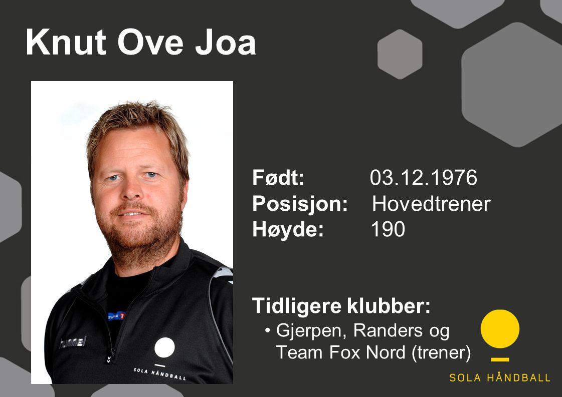 Knut Ove Joa Født: 03.12.1976 Posisjon: Hovedtrener Høyde:190 Tidligere klubber: Gjerpen, Randers og Team Fox Nord (trener)