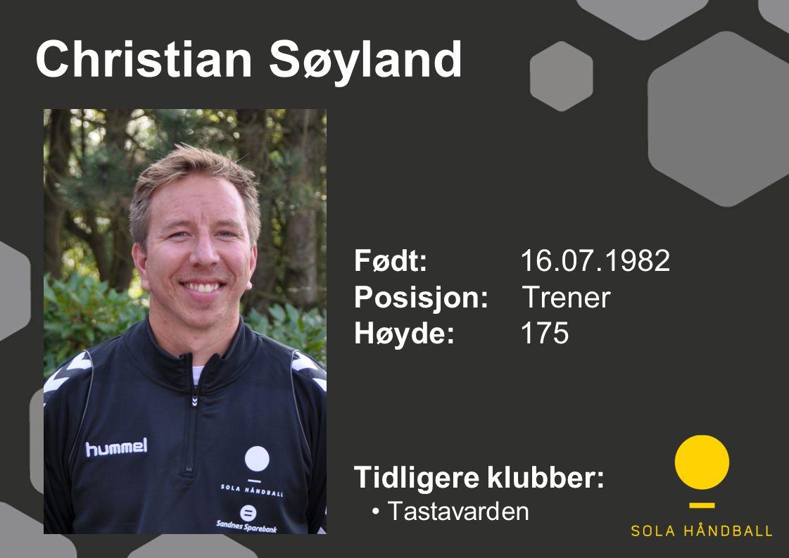 Christian Søyland Født: 16.07.1982 Posisjon: Trener Høyde:175 Tidligere klubber: Tastavarden