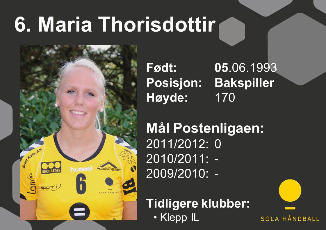6. Maria Thorisdottir Født: 05.06.1993 Posisjon:Bakspiller Høyde:170 Mål Postenligaen: 2011/2012: 0 2010/2011: - 2009/2010: - Tidligere klubber: Klepp