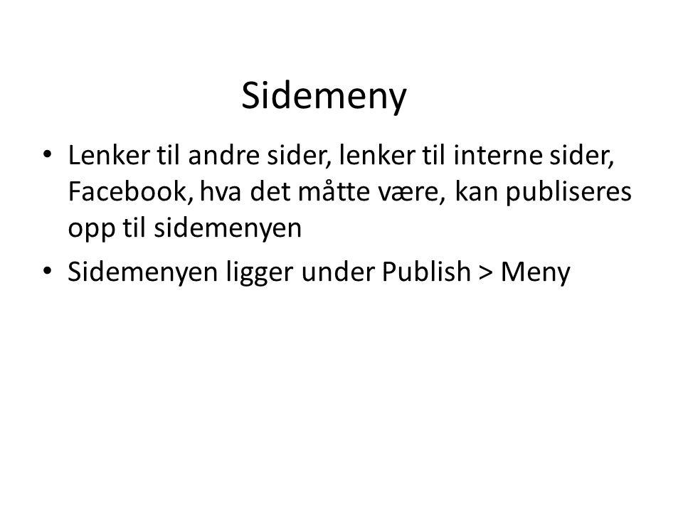 Sidemeny Lenker til andre sider, lenker til interne sider, Facebook, hva det måtte være, kan publiseres opp til sidemenyen Sidemenyen ligger under Publish > Meny