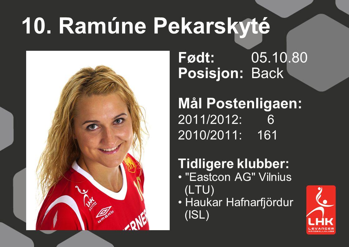 10. Ramúne Pekarskyté Født:05.10.80 Posisjon: Back Mål Postenligaen: 2011/2012: 6 2010/2011: 161 Tidligere klubber: