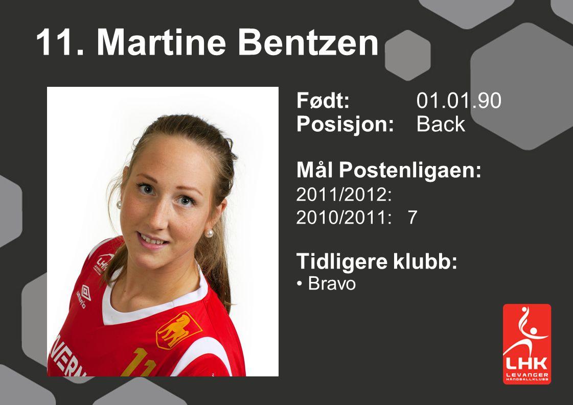 11. Martine Bentzen Født:01.01.90 Posisjon: Back Mål Postenligaen: 2011/2012: 2010/2011: 7 Tidligere klubb: Bravo