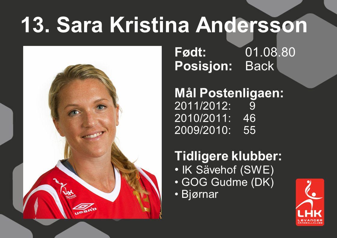 13. Sara Kristina Andersson Født:01.08.80 Posisjon: Back Mål Postenligaen: 2011/2012: 9 2010/2011: 46 2009/2010: 55 Tidligere klubber: IK Sävehof (SWE