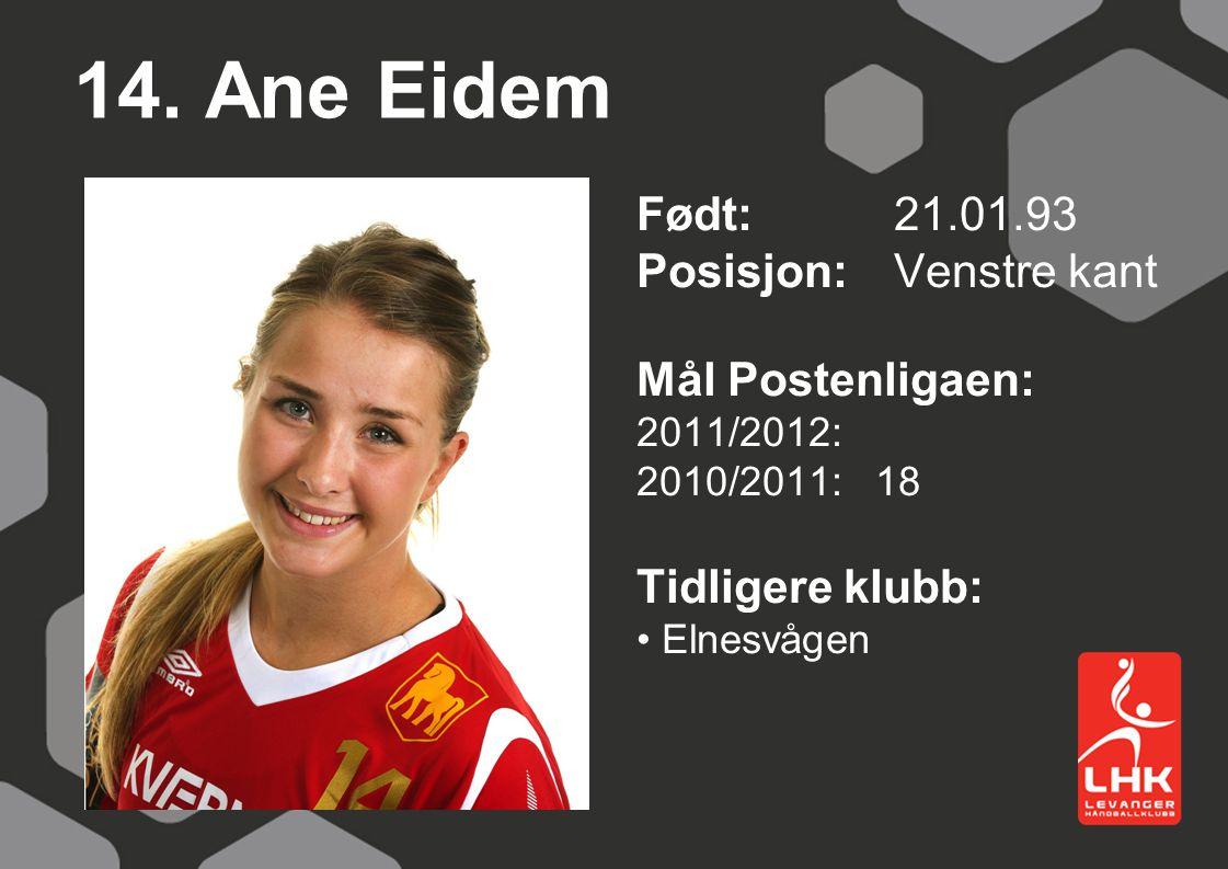 14. Ane Eidem Født:21.01.93 Posisjon: Venstre kant Mål Postenligaen: 2011/2012: 2010/2011: 18 Tidligere klubb: Elnesvågen