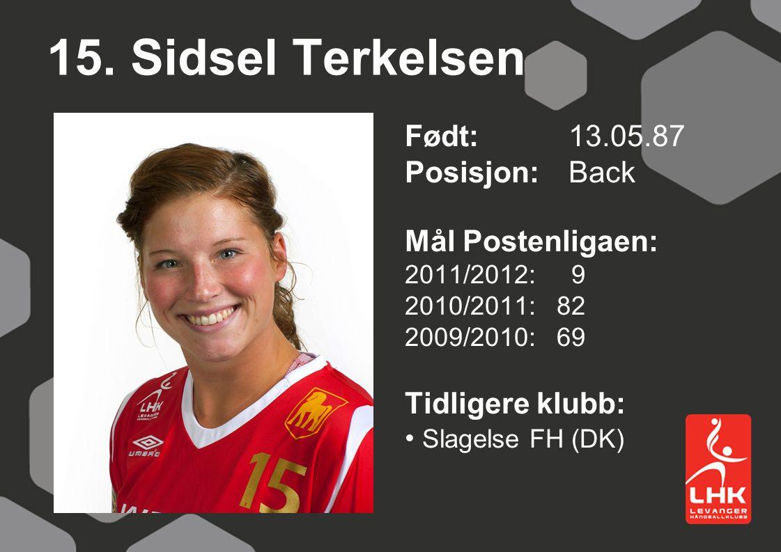 15. Sidsel Terkelsen Født:13.05.87 Posisjon: Back Mål Postenligaen: 2011/2012: 9 2010/2011: 82 2009/2010: 69 Tidligere klubb: Slagelse FH (DK)