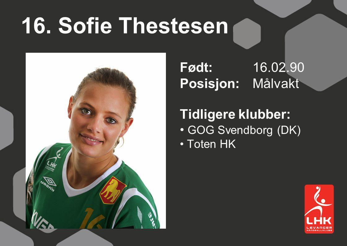 16. Sofie Thestesen Født:16.02.90 Posisjon: Målvakt Tidligere klubber: GOG Svendborg (DK) Toten HK