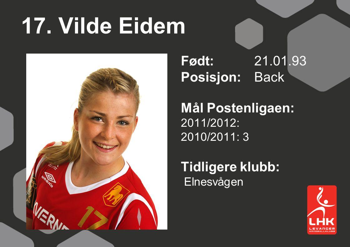 17. Vilde Eidem Født:21.01.93 Posisjon: Back Mål Postenligaen: 2011/2012: 2010/2011: 3 Tidligere klubb: Elnesvågen