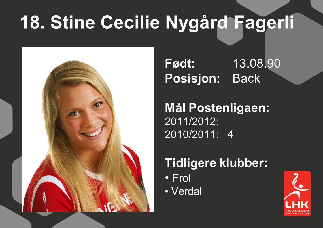 18. Stine Cecilie Nygård Fagerli Født:13.08.90 Posisjon: Back Mål Postenligaen: 2011/2012: 2010/2011: 4 Tidligere klubber: Frol Verdal
