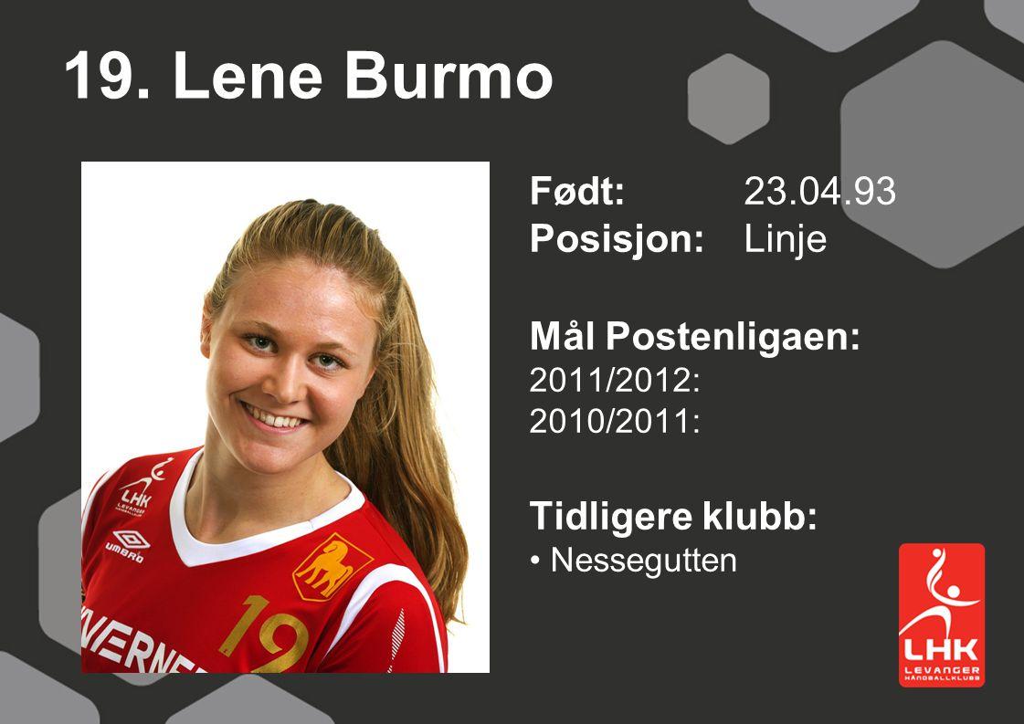 19. Lene Burmo Født:23.04.93 Posisjon: Linje Mål Postenligaen: 2011/2012: 2010/2011: Tidligere klubb: Nessegutten