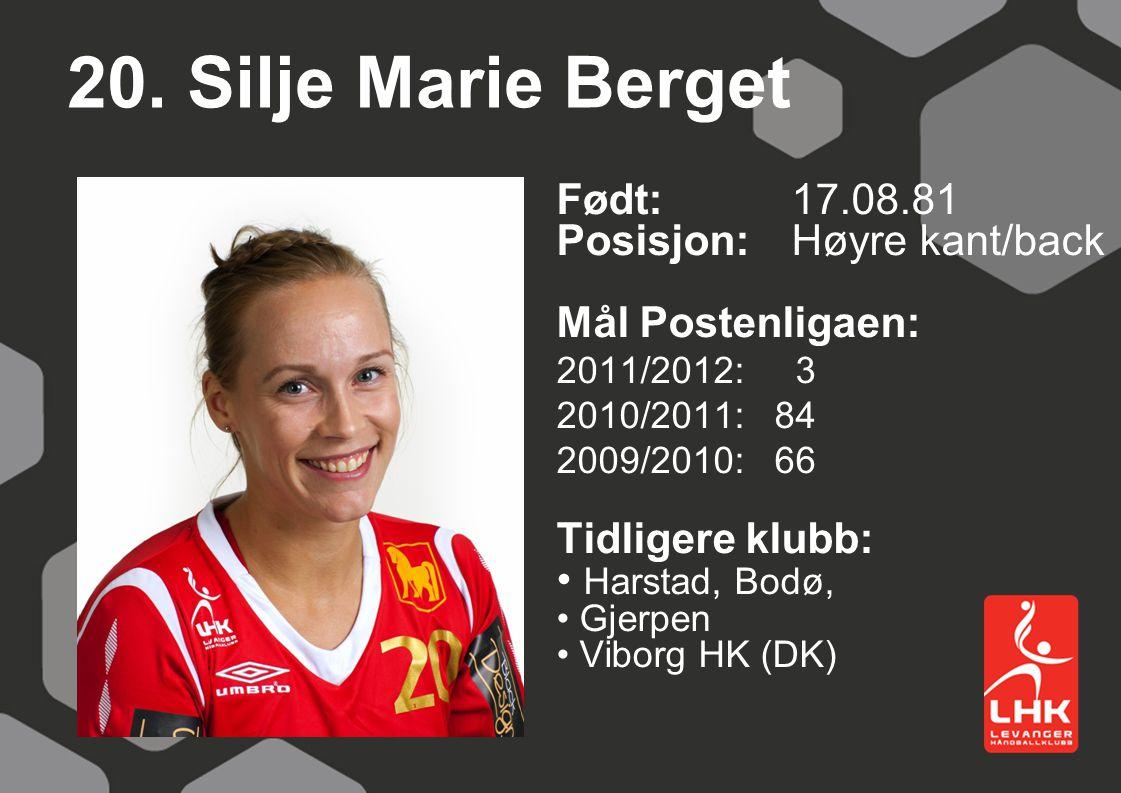 20. Silje Marie Berget Født:17.08.81 Posisjon:Høyre kant/back Mål Postenligaen: 2011/2012: 3 2010/2011: 84 2009/2010: 66 Tidligere klubb: Harstad, Bod