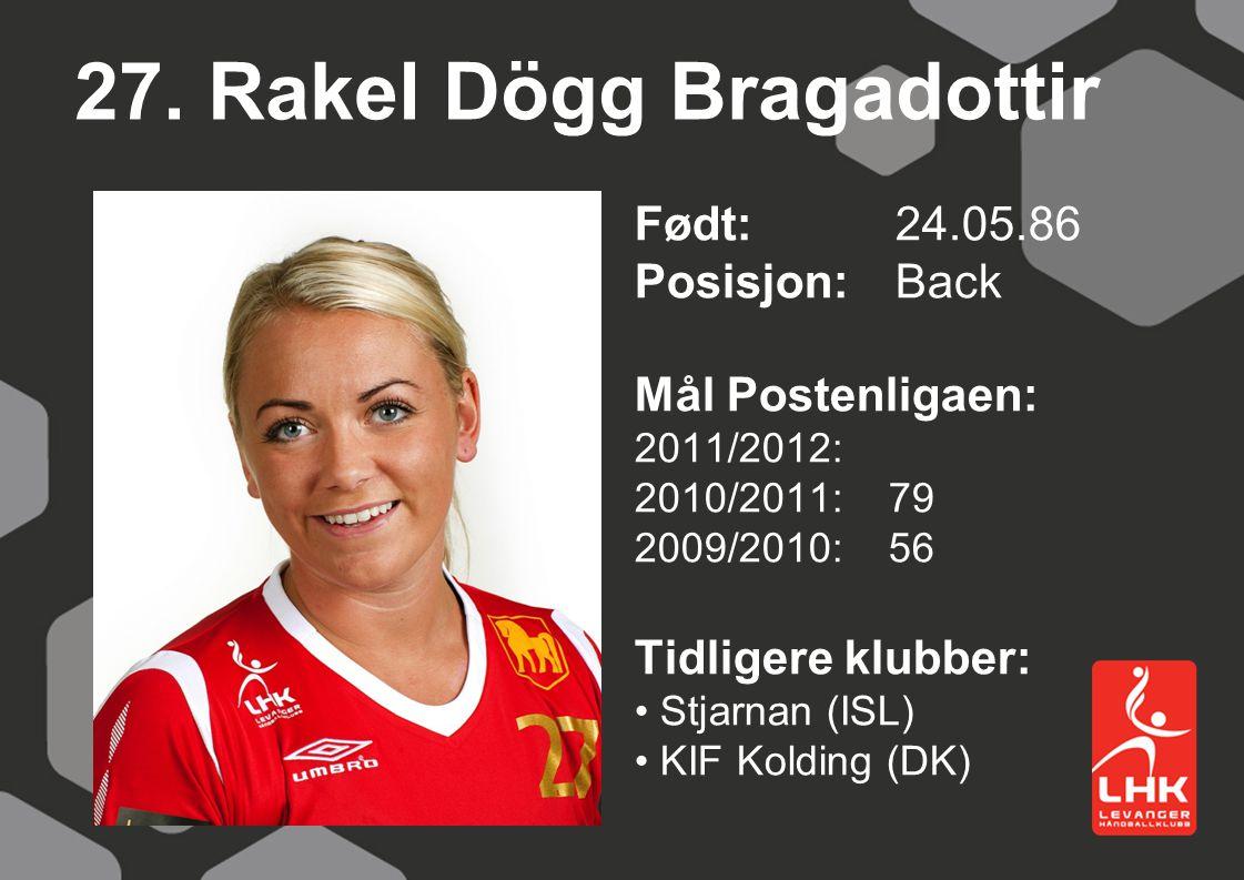27. Rakel Dögg Bragadottir Født:24.05.86 Posisjon: Back Mål Postenligaen: 2011/2012: 2010/2011: 79 2009/2010: 56 Tidligere klubber: Stjarnan (ISL) KIF