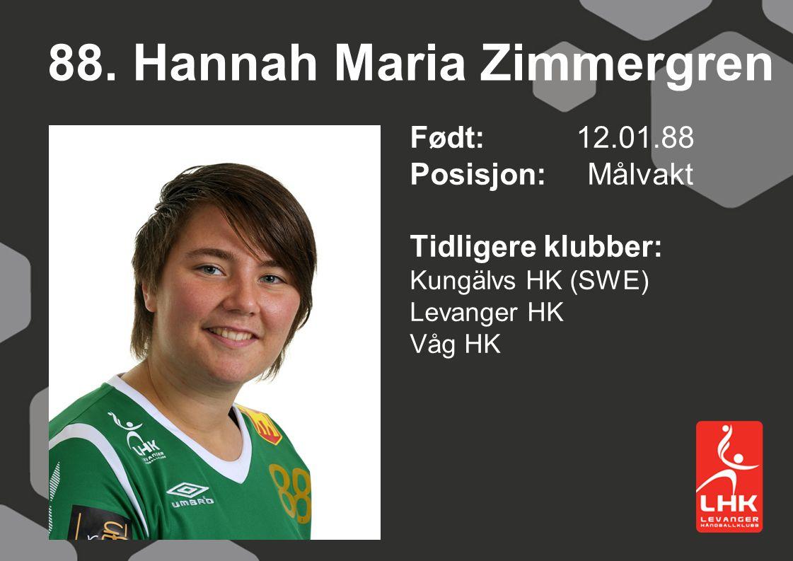 88. Hannah Maria Zimmergren Født: 12.01.88 Posisjon: Målvakt Tidligere klubber: Kungälvs HK (SWE) Levanger HK Våg HK
