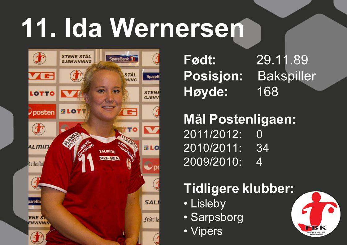 11. Ida Wernersen Født: 29.11.89 Posisjon: Bakspiller Høyde:168 Mål Postenligaen: 2011/2012: 0 2010/2011: 34 2009/2010: 4 Tidligere klubber: Lisleby S