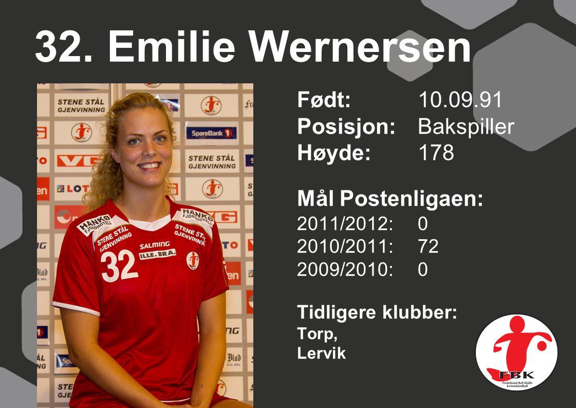 32. Emilie Wernersen Født: 10.09.91 Posisjon: Bakspiller Høyde:178 Mål Postenligaen: 2011/2012: 0 2010/2011: 72 2009/2010: 0 Tidligere klubber: Torp,