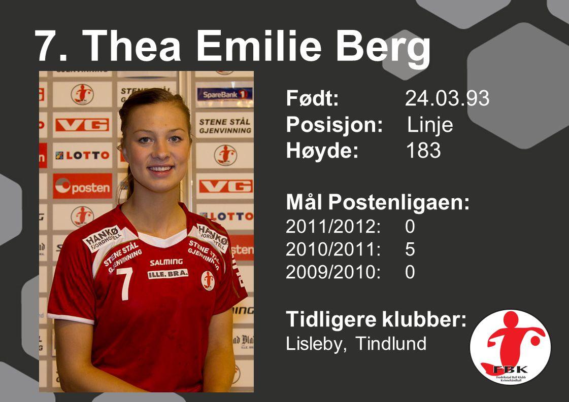 7. Thea Emilie Berg Født: 24.03.93 Posisjon: Linje Høyde:183 Mål Postenligaen: 2011/2012: 0 2010/2011: 5 2009/2010: 0 Tidligere klubber: Lisleby, Tind