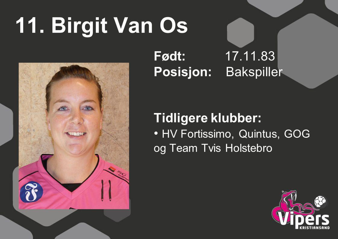 11. Birgit Van Os Født: 17.11.83 Posisjon: Bakspiller Tidligere klubber: HV Fortissimo, Quintus, GOG og Team Tvis Holstebro