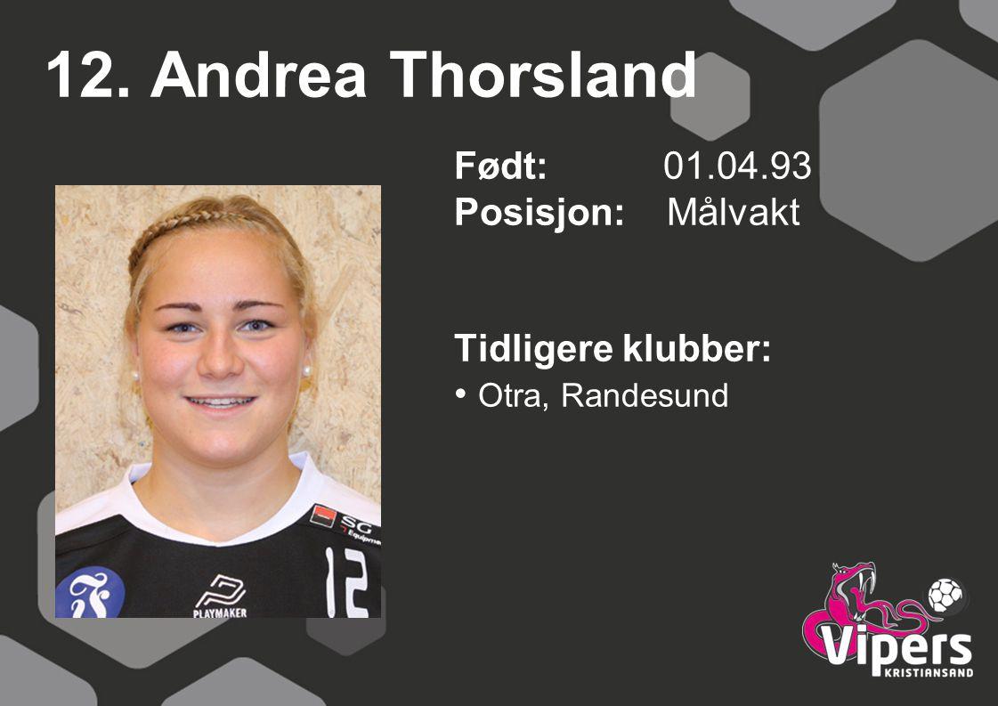 12. Andrea Thorsland Født: 01.04.93 Posisjon: Målvakt Tidligere klubber: Otra, Randesund