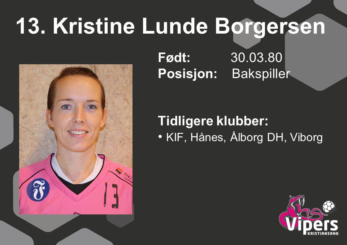 13. Kristine Lunde Borgersen Født: 30.03.80 Posisjon: Bakspiller Tidligere klubber: KIF, Hånes, Ålborg DH, Viborg
