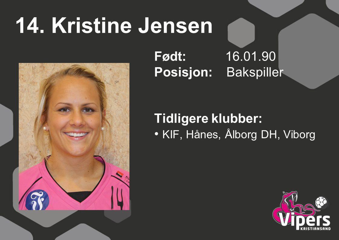 14. Kristine Jensen Født: 16.01.90 Posisjon: Bakspiller Tidligere klubber: KIF, Hånes, Ålborg DH, Viborg