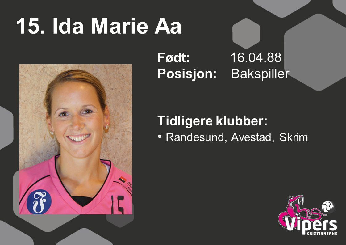 15. Ida Marie Aa Født: 16.04.88 Posisjon: Bakspiller Tidligere klubber: Randesund, Avestad, Skrim