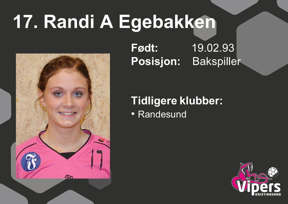 17. Randi A Egebakken Født: 19.02.93 Posisjon: Bakspiller Tidligere klubber: Randesund