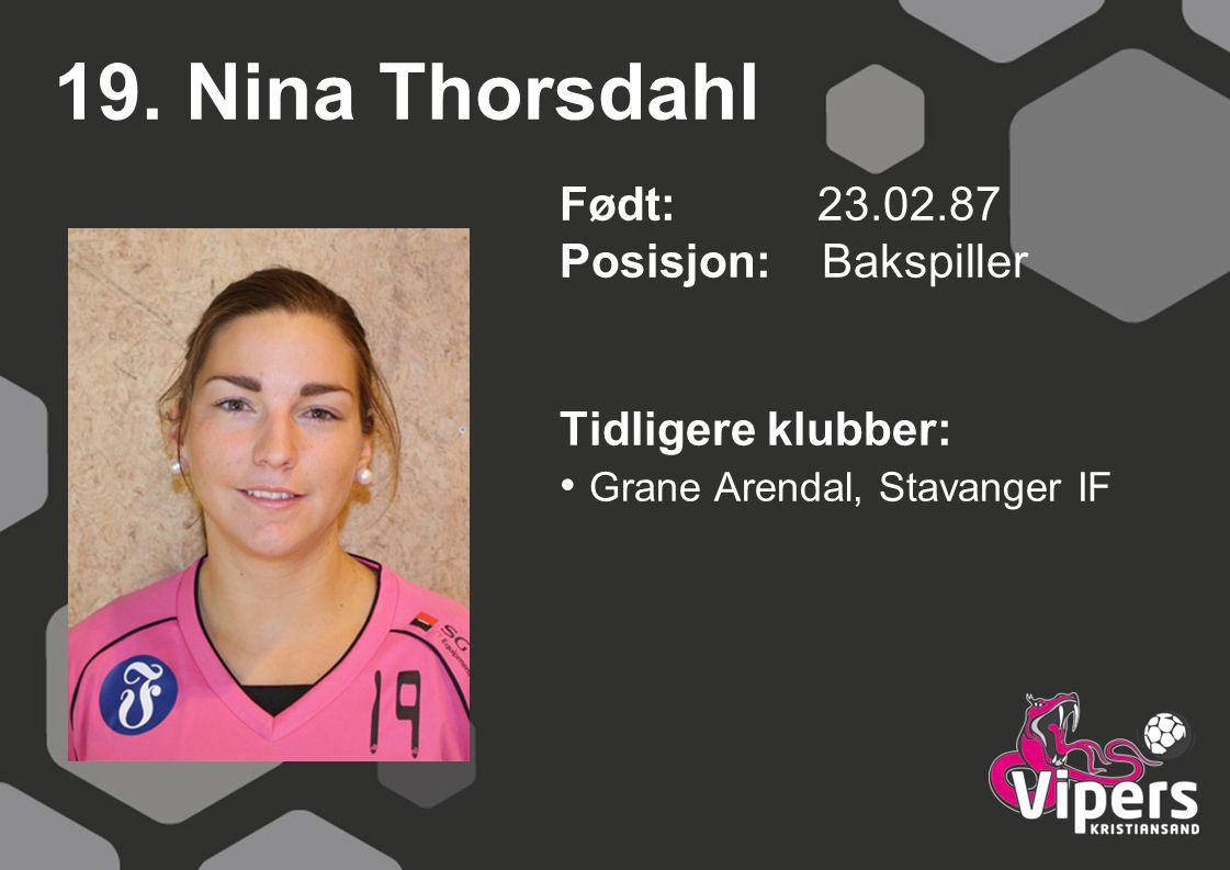 19. Nina Thorsdahl Født: 23.02.87 Posisjon: Bakspiller Tidligere klubber: Grane Arendal, Stavanger IF
