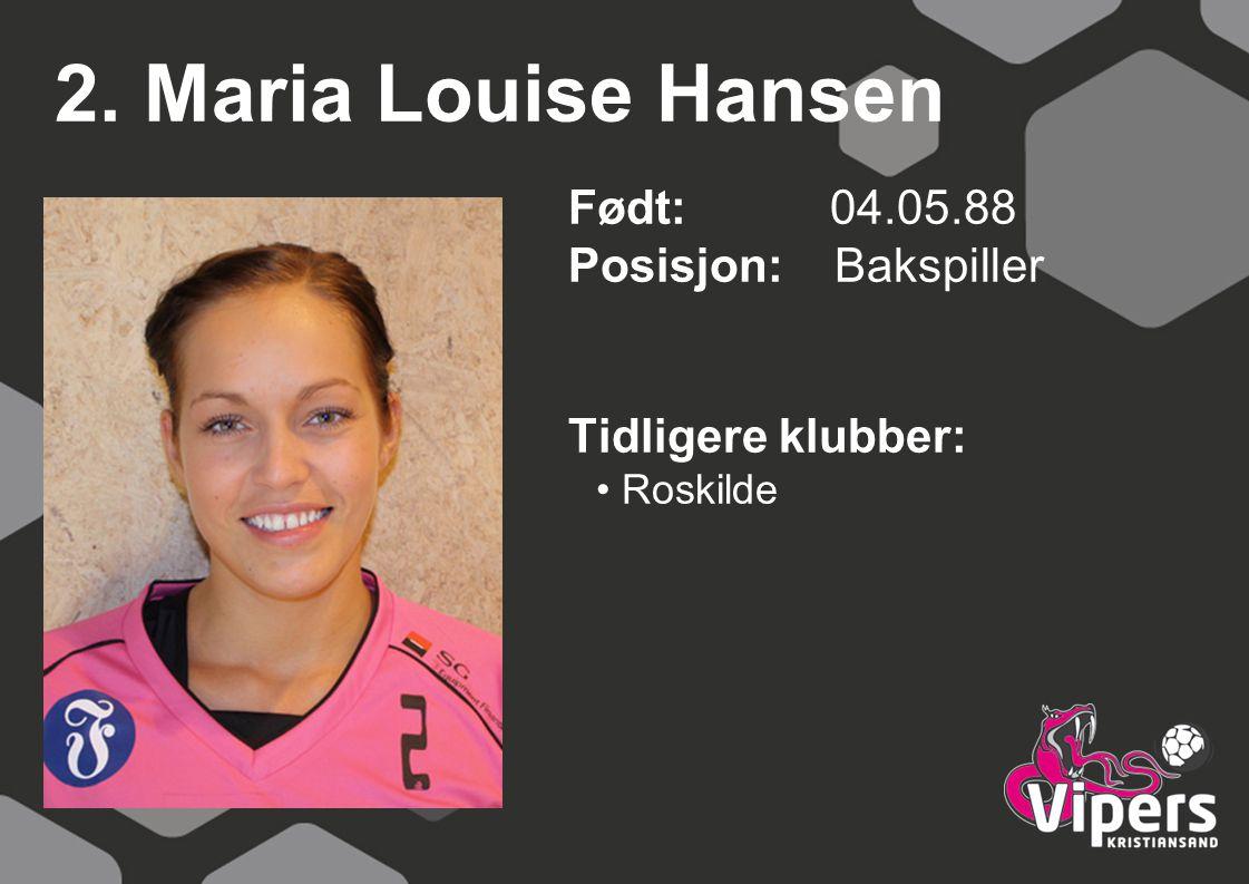 2. Maria Louise Hansen Født: 04.05.88 Posisjon: Bakspiller Tidligere klubber: Roskilde