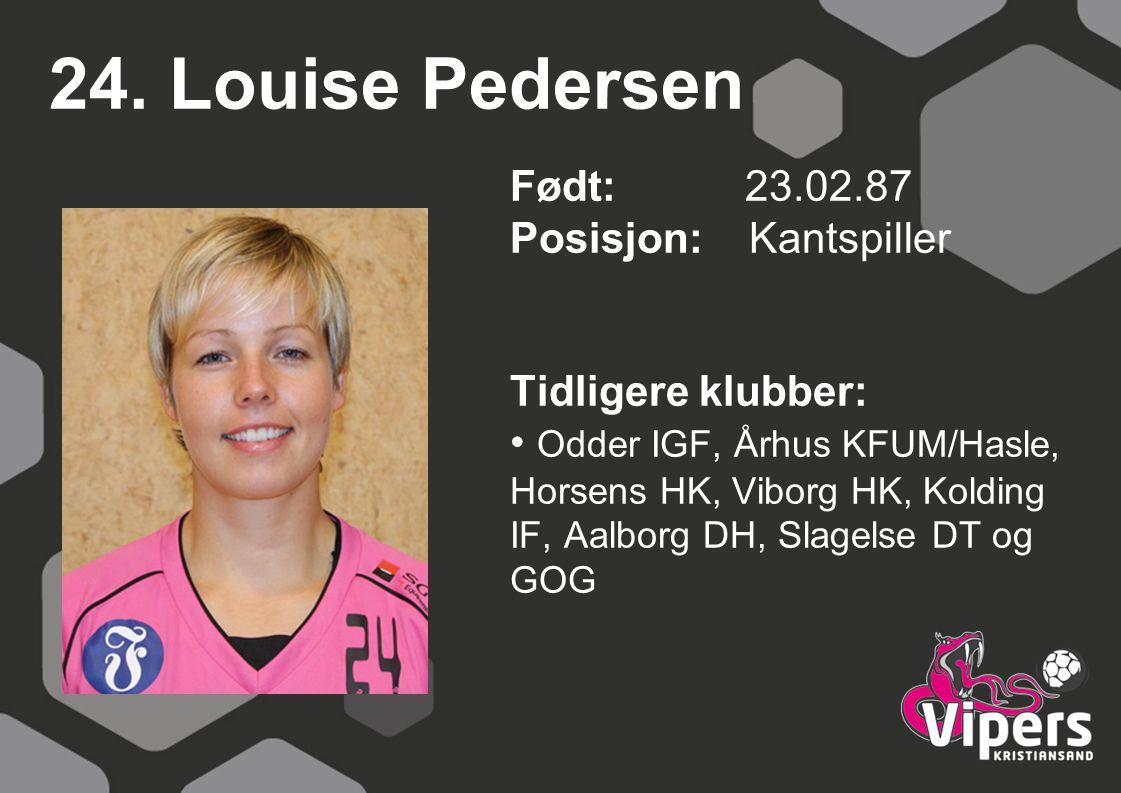 24. Louise Pedersen Født: 23.02.87 Posisjon: Kantspiller Tidligere klubber: Odder IGF, Århus KFUM/Hasle, Horsens HK, Viborg HK, Kolding IF, Aalborg DH