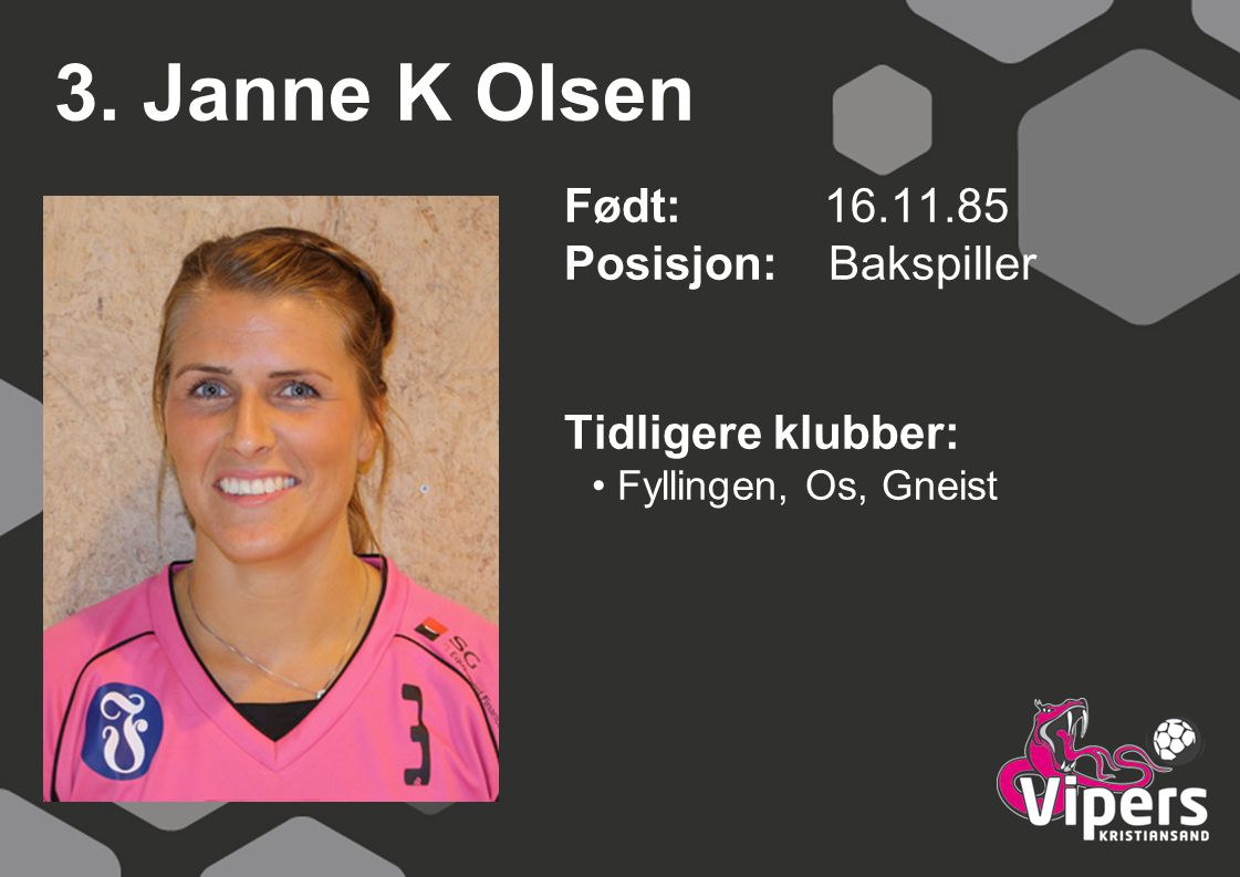 3. Janne K Olsen Født: 16.11.85 Posisjon: Bakspiller Tidligere klubber: Fyllingen, Os, Gneist