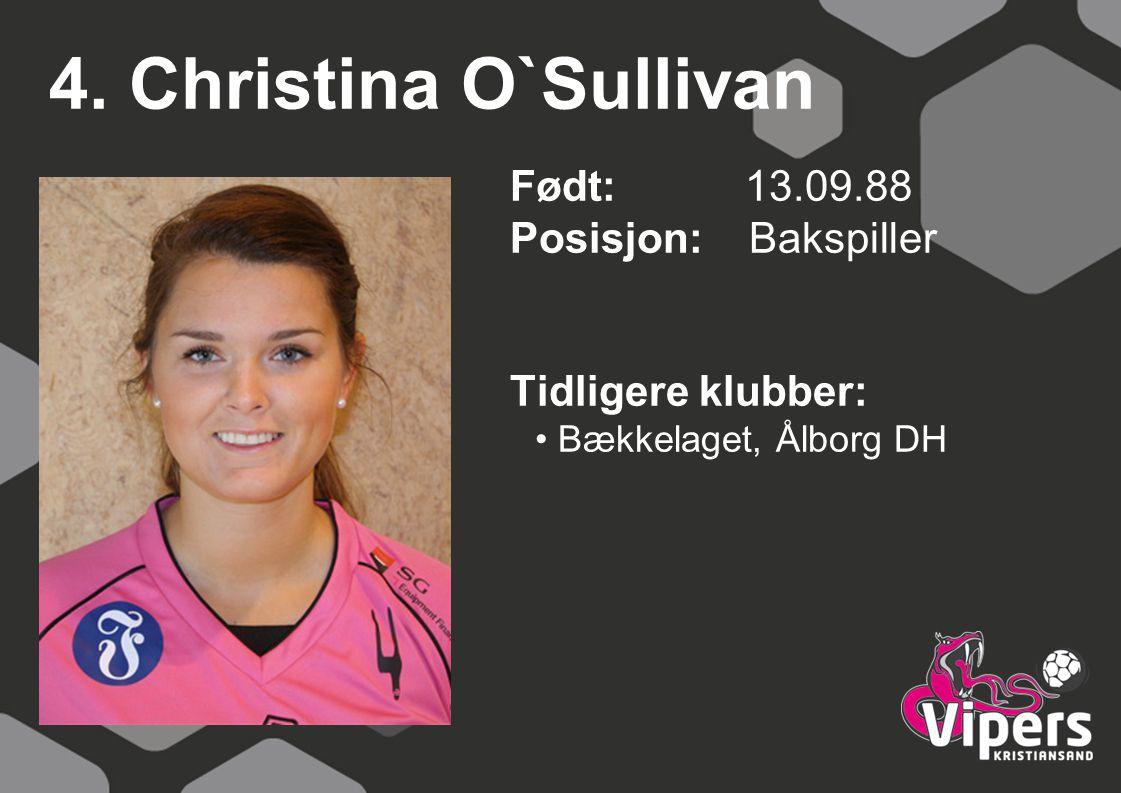 4. Christina O`Sullivan Født: 13.09.88 Posisjon: Bakspiller Tidligere klubber: Bækkelaget, Ålborg DH