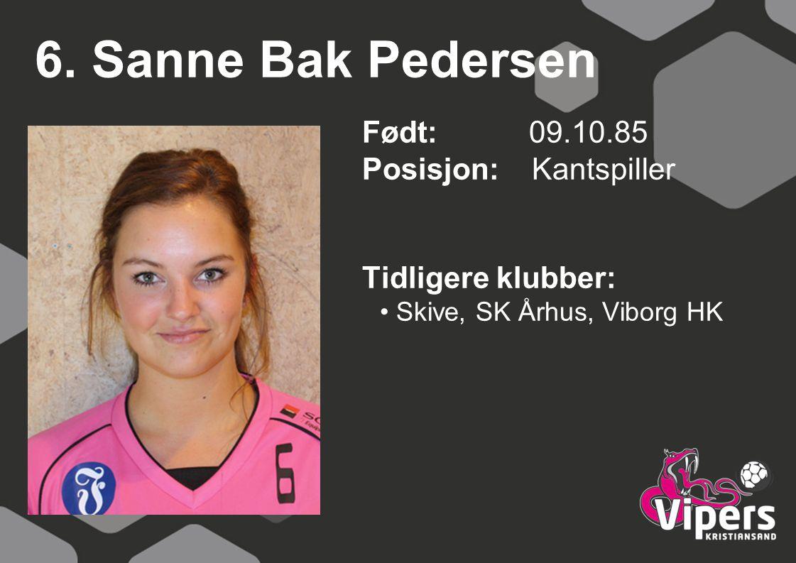 6. Sanne Bak Pedersen Født: 09.10.85 Posisjon: Kantspiller Tidligere klubber: Skive, SK Århus, Viborg HK