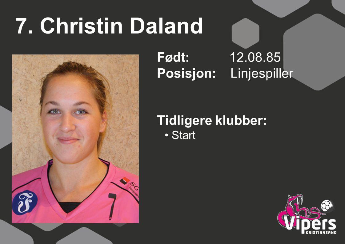 7. Christin Daland Født: 12.08.85 Posisjon: Linjespiller Tidligere klubber: Start