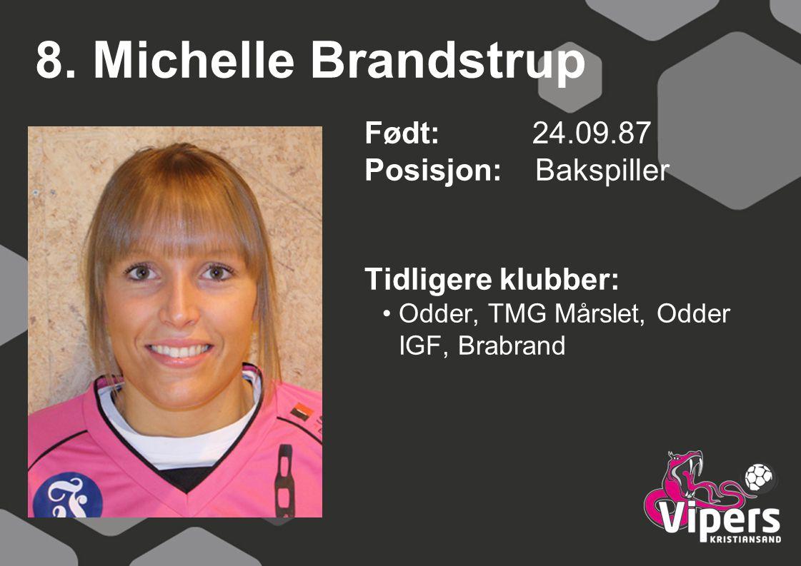 8. Michelle Brandstrup Født: 24.09.87 Posisjon: Bakspiller Tidligere klubber: Odder, TMG Mårslet, Odder IGF, Brabrand