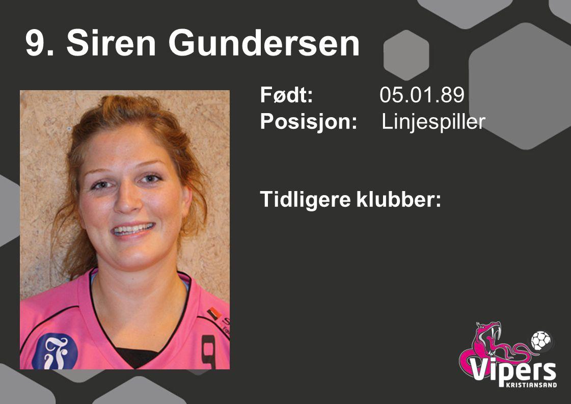 9. Siren Gundersen Født: 05.01.89 Posisjon: Linjespiller Tidligere klubber: