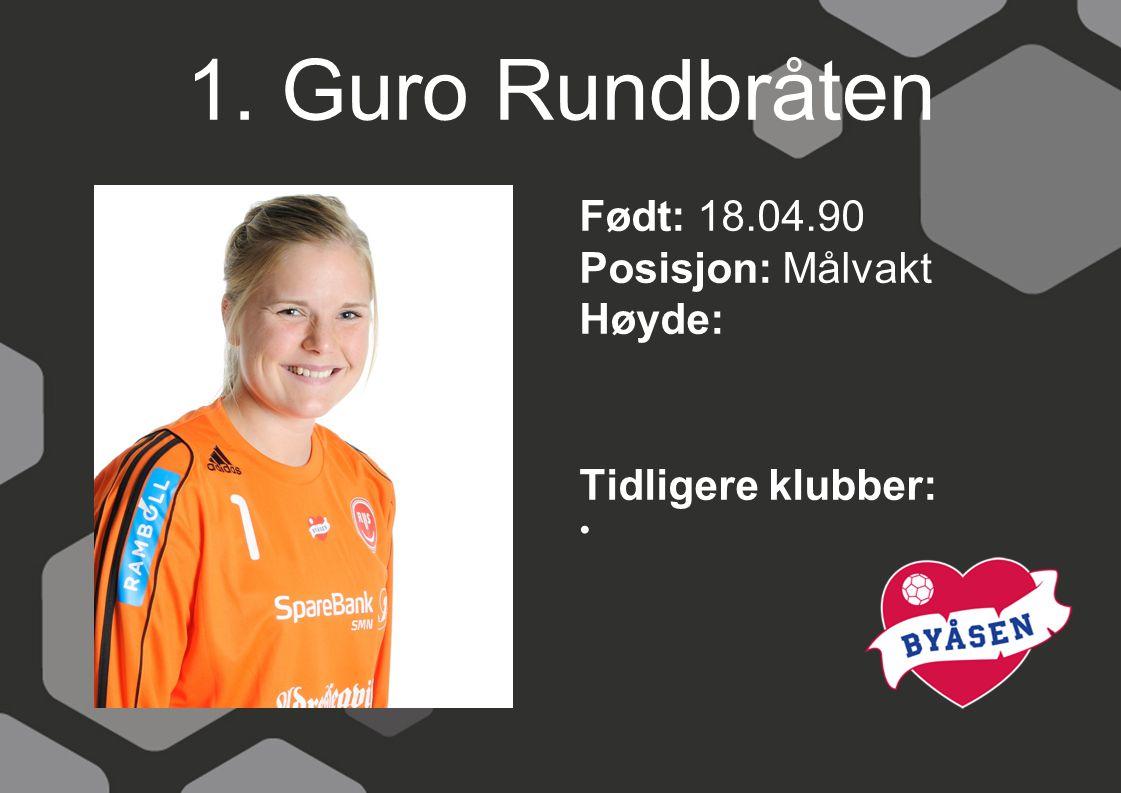 1. Guro Rundbråten Født: 18.04.90 Posisjon: Målvakt Høyde: Tidligere klubber: