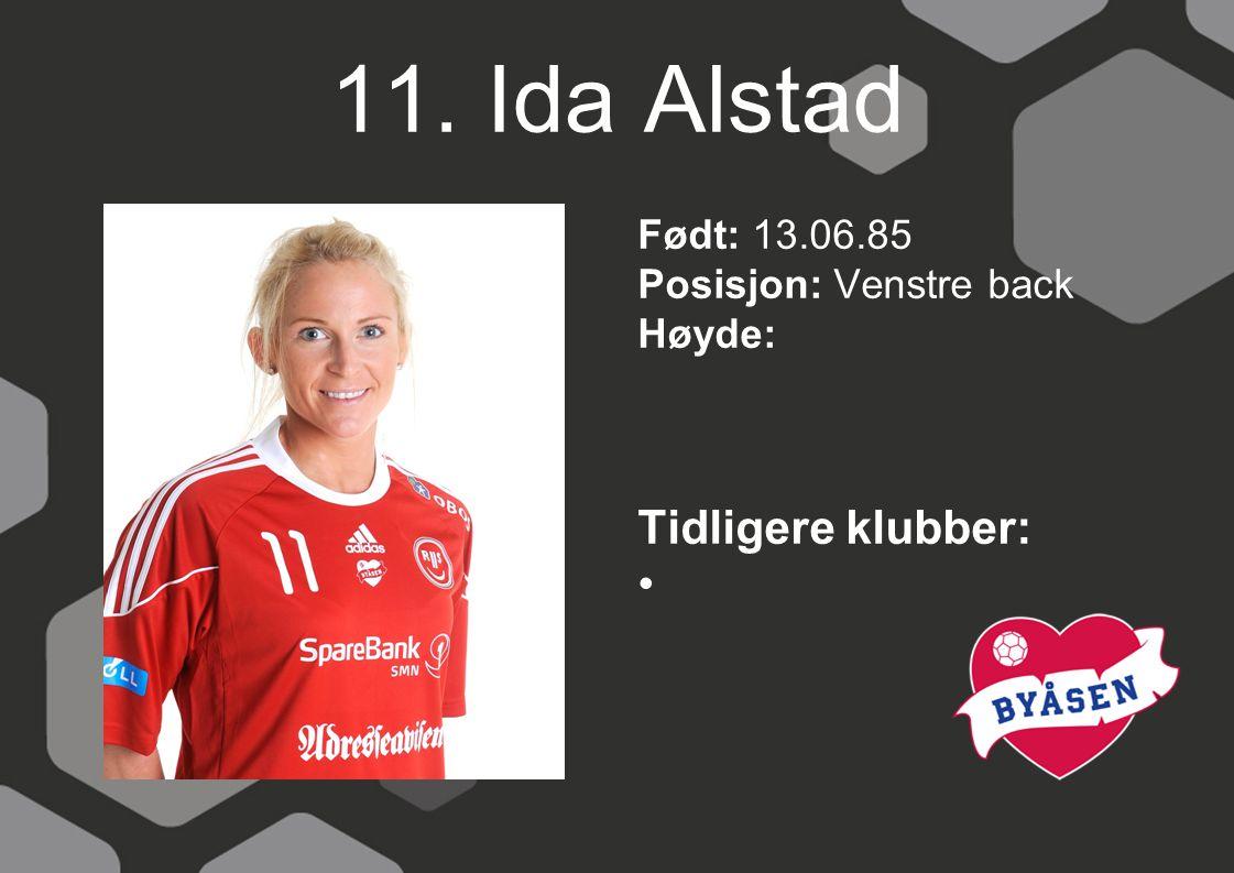 11. Ida Alstad Født: 13.06.85 Posisjon: Venstre back Høyde: Tidligere klubber: