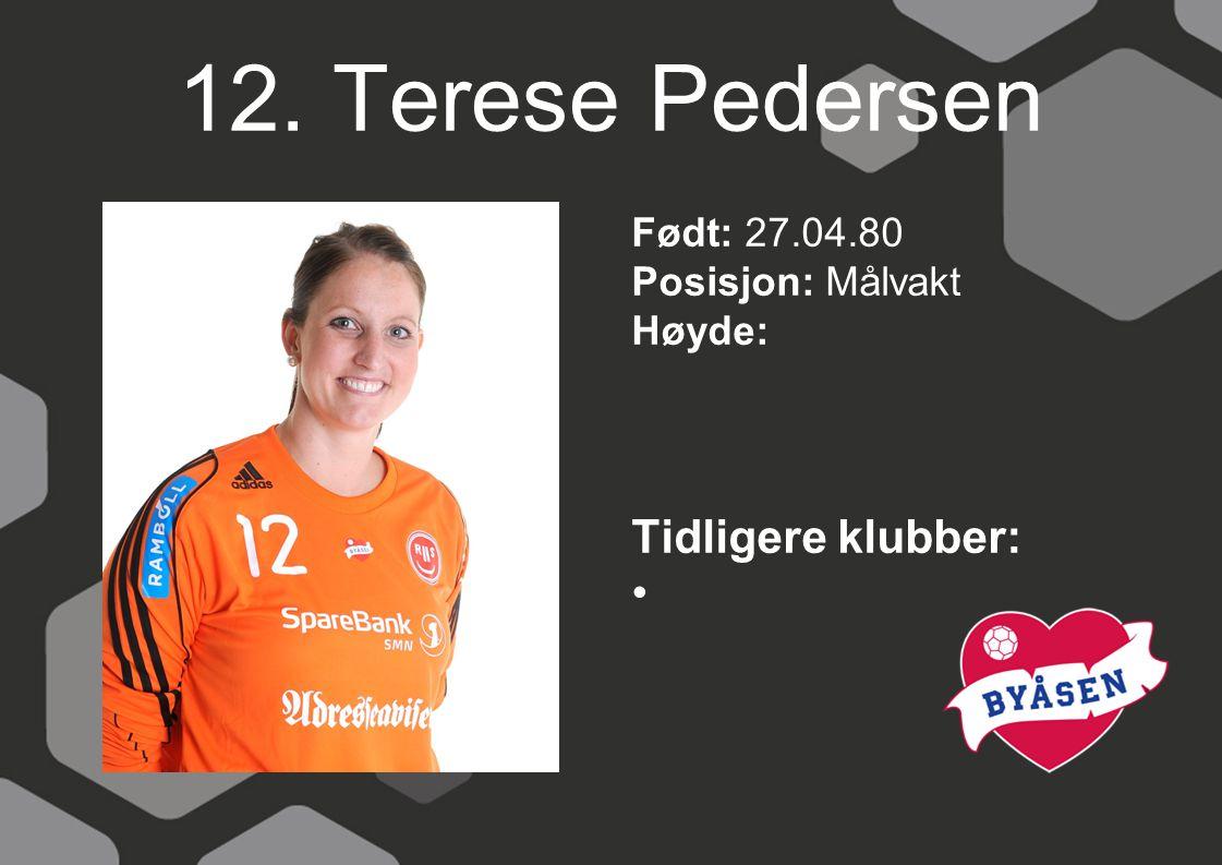 12. Terese Pedersen Født: 27.04.80 Posisjon: Målvakt Høyde: Tidligere klubber: