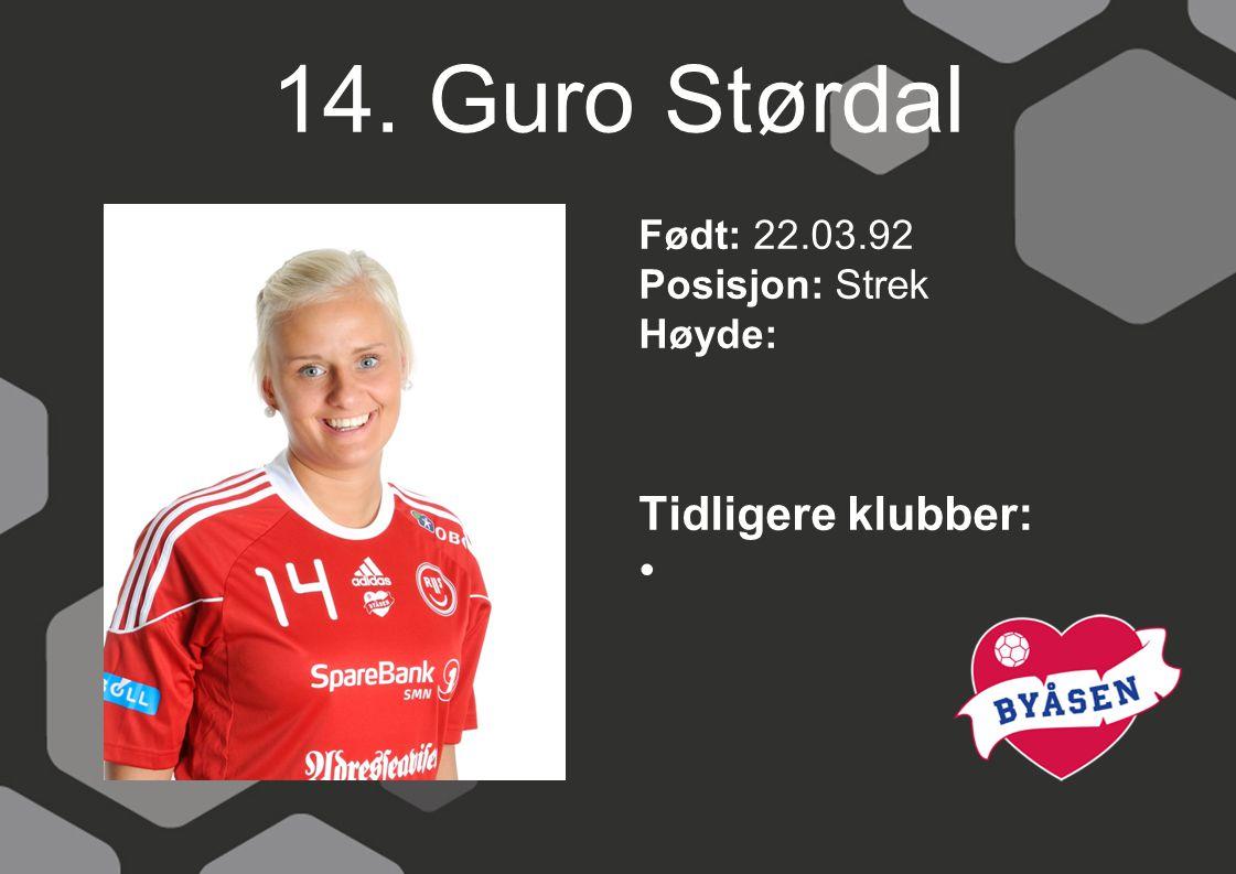14. Guro Størdal Født: 22.03.92 Posisjon: Strek Høyde: Tidligere klubber: