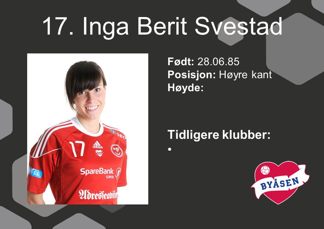 17. Inga Berit Svestad Født: 28.06.85 Posisjon: Høyre kant Høyde: Tidligere klubber: