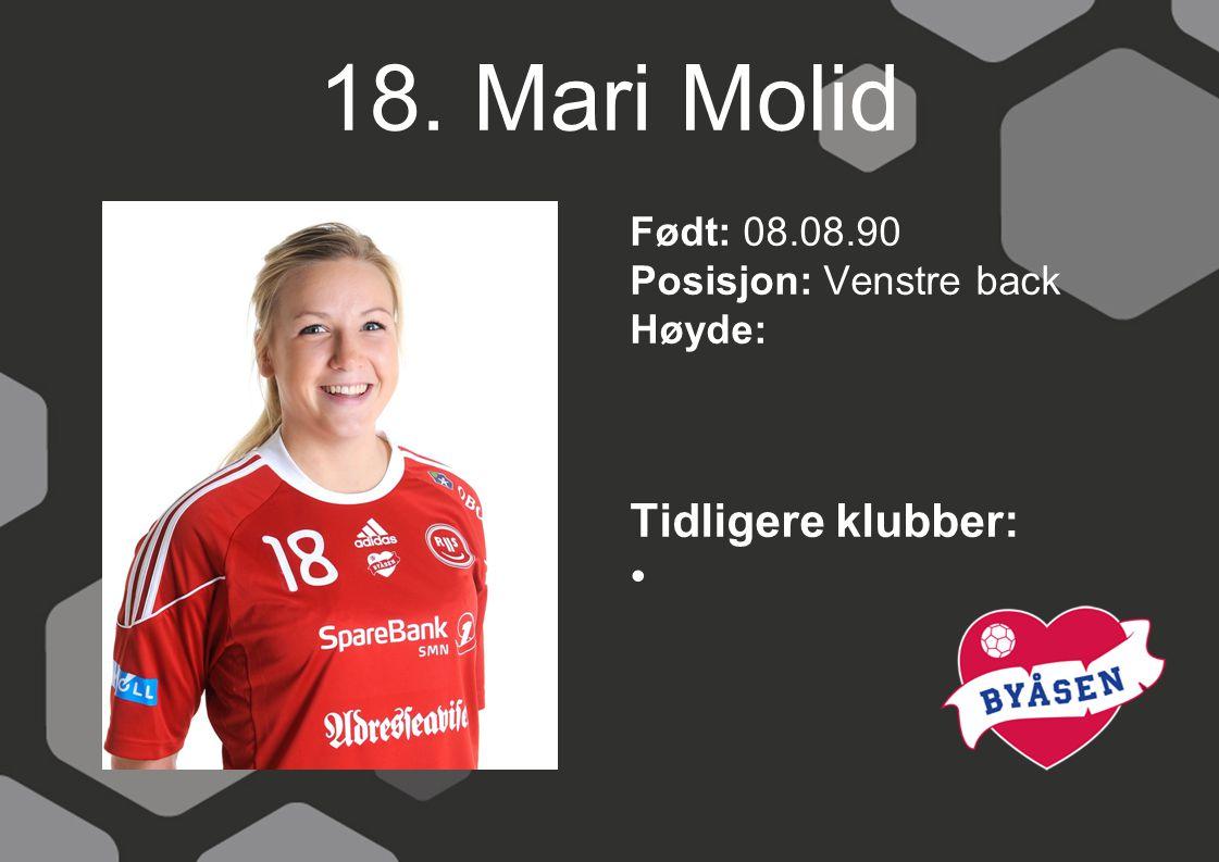 18. Mari Molid Født: 08.08.90 Posisjon: Venstre back Høyde: Tidligere klubber: