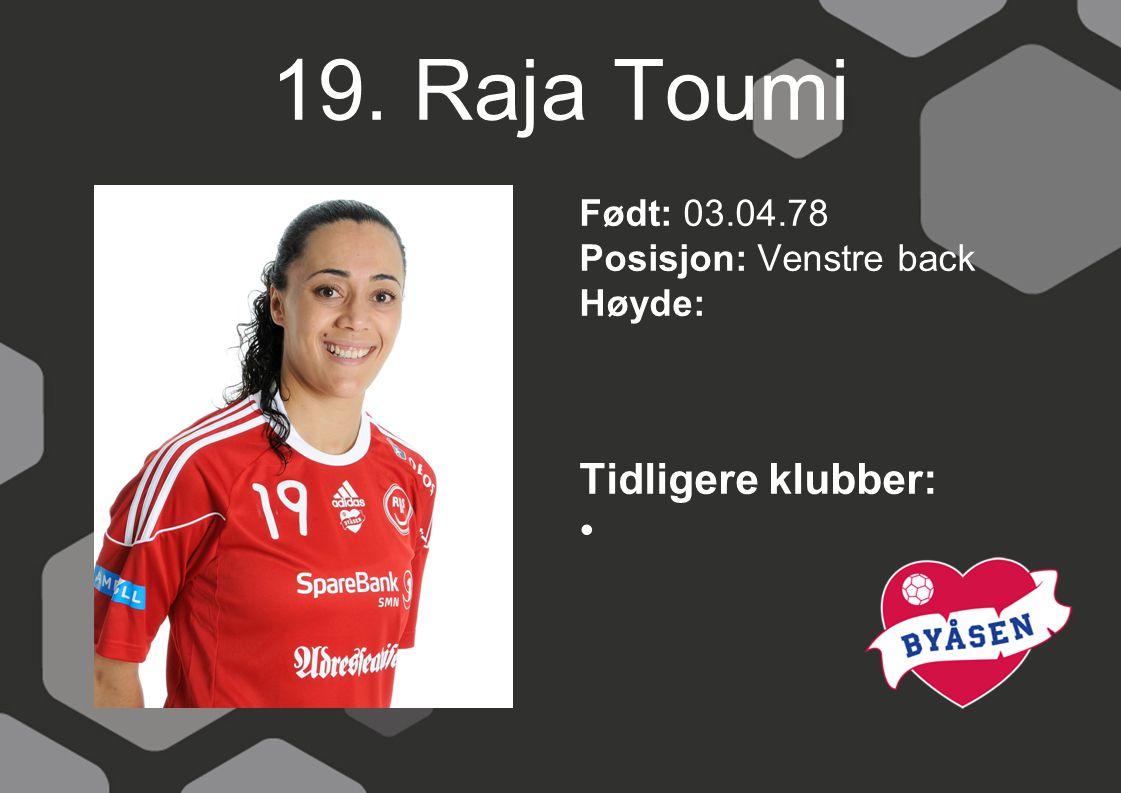19. Raja Toumi Født: 03.04.78 Posisjon: Venstre back Høyde: Tidligere klubber: