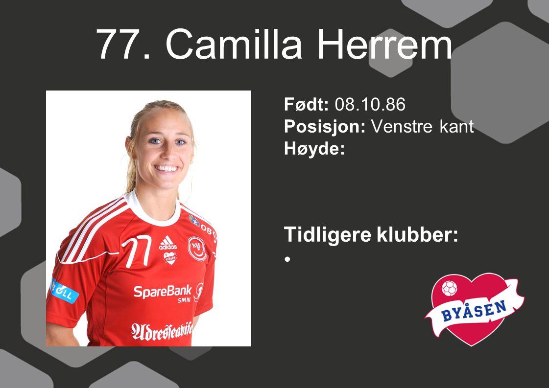 77. Camilla Herrem Født: 08.10.86 Posisjon: Venstre kant Høyde: Tidligere klubber:
