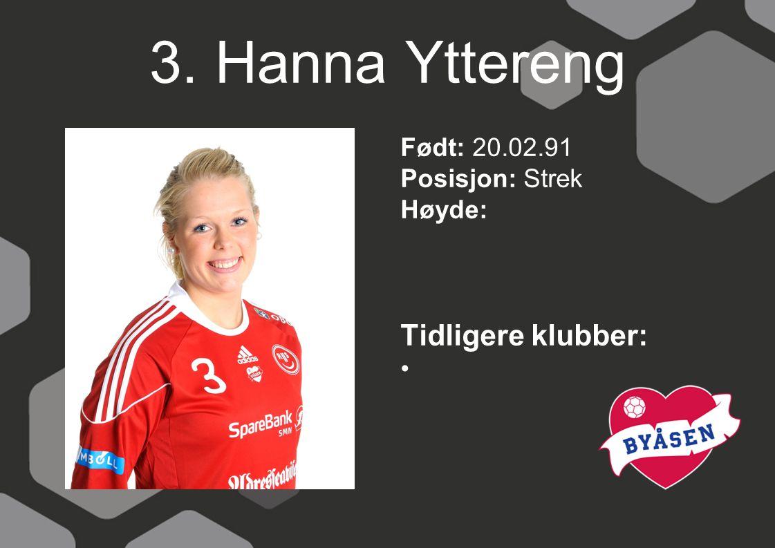 3. Hanna Yttereng Født: 20.02.91 Posisjon: Strek Høyde: Tidligere klubber: