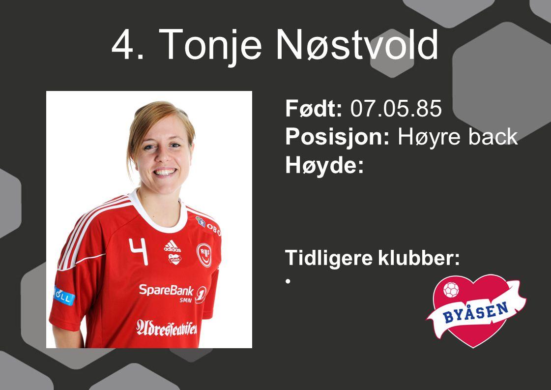 4. Tonje Nøstvold Født: 07.05.85 Posisjon: Høyre back Høyde: Tidligere klubber:
